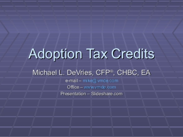 Learn more about the adoption tax credit by watching this SlideShare presentation.